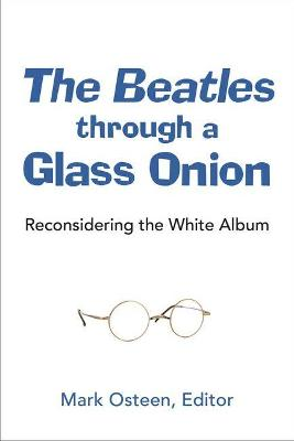 The Beatles through a Glass Onion - Mark Osteen
