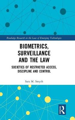 Biometrics, Surveillance and the Law - Sara M. Smyth