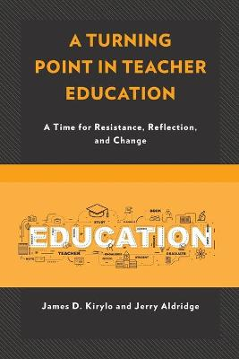 A Turning Point in Teacher Education - James D. Kirylo