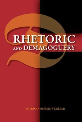 Rhetoric and Demagoguery - Patricia Roberts-Miller