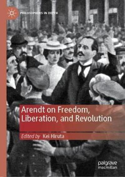 Arendt on Freedom, Liberation, and Revolution - Kei Hiruta