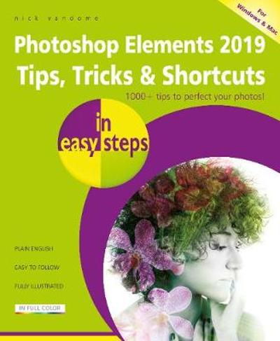 Photoshop Elements 2019 Tips, Tricks & Shortcuts in easy steps - Nick Vandome
