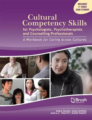 Cultural Competency Skills for Psychologists, Psychotherapists, and Counselling Professionals - Earle H. Waugh