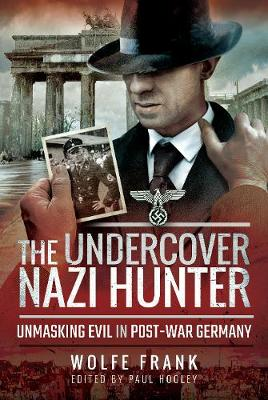 The Undercover Nazi Hunter - Wolfe Frank