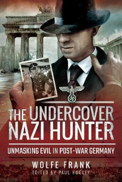The Undercover Nazi Hunter - Frank, Wolfe