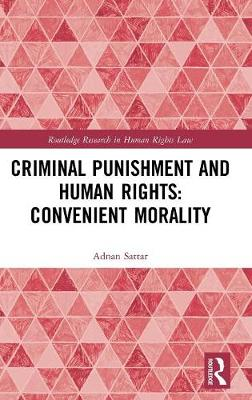 Criminal Punishment and Human Rights: Convenient Morality - Adnan Sattar