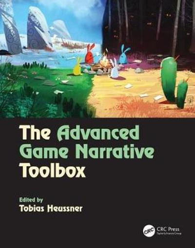 The Advanced Game Narrative Toolbox - Tobias Heussner