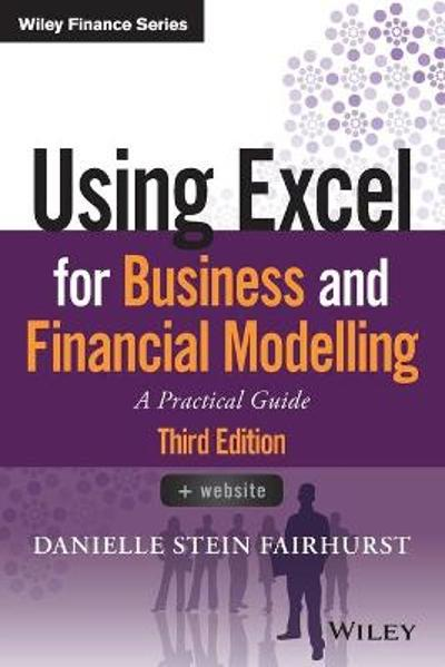 Using Excel for Business and Financial Modelling - Danielle Stein Fairhurst