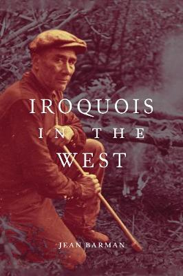 Iroquois in the West - Jean Barman