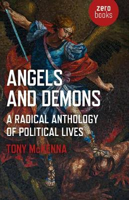 Angels and Demons: A Radical Anthology of Political Lives - Tony McKenna