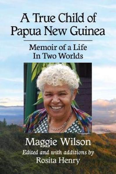 A True Child of Papua New Guinea - Maggie Wilson