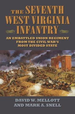 The Seventh West Virginia Infantry - David A. Mellott