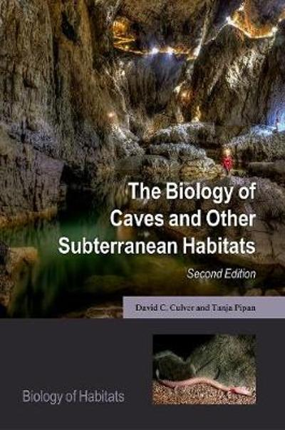 The Biology of Caves and Other Subterranean Habitats - David C. Culver