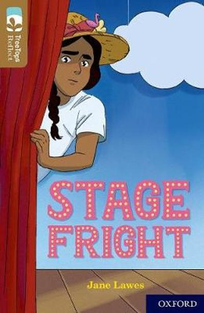 Oxford Reading Tree TreeTops Reflect: Oxford Level 18: Stage Fright - Jane Lawes