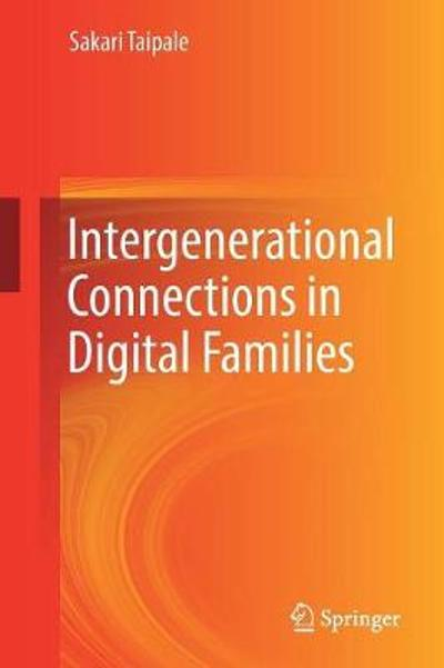Intergenerational Connections in Digital Families - Sakari Taipale