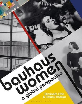 Bauhaus Women: A Global Perspective - Elizabeth Otto & Patrick Roessler
