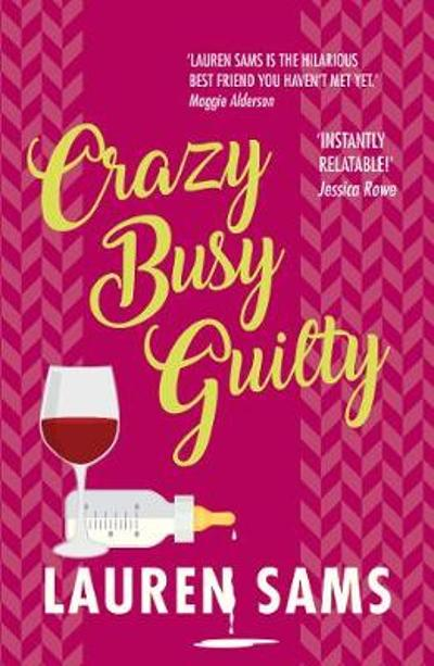Crazy Busy Guilty: wickedly funny story of the trials and tribulations of motherhood - Lauren Sams