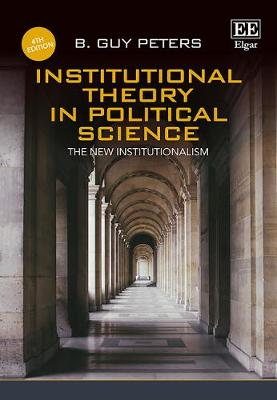Institutional Theory in Political Science, Fourth Edition - B. Guy Peters