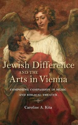Jewish Difference and the Arts in Vienna - Caroline Kita