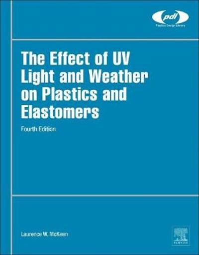 The Effect of UV Light and Weather on Plastics and Elastomers - Laurence W. McKeen