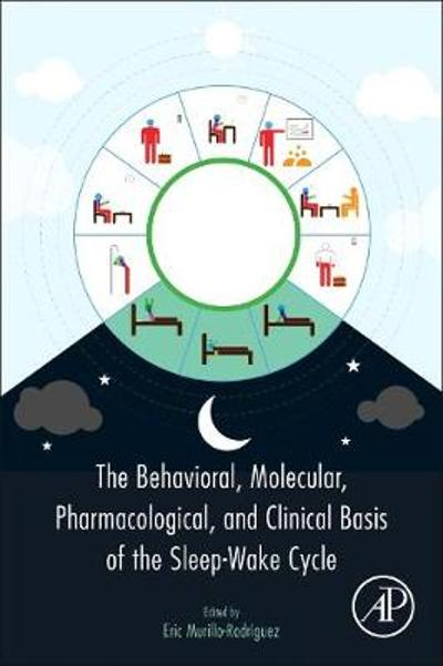 The Behavioral, Molecular, Pharmacological, and Clinical Basis of the Sleep-Wake Cycle - Eric Murillo-Rodriguez