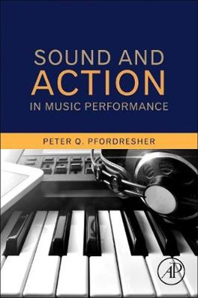 Sound and Action in Music Performance - Peter Q. Pfordresher