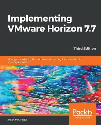Implementing VMware Horizon 7.7 - Jason Ventresco