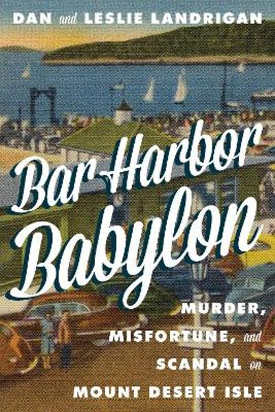Bar Harbor Babylon - Dan Landrigan