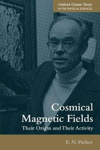 Cosmical Magnetic Fields - E. N. Parker
