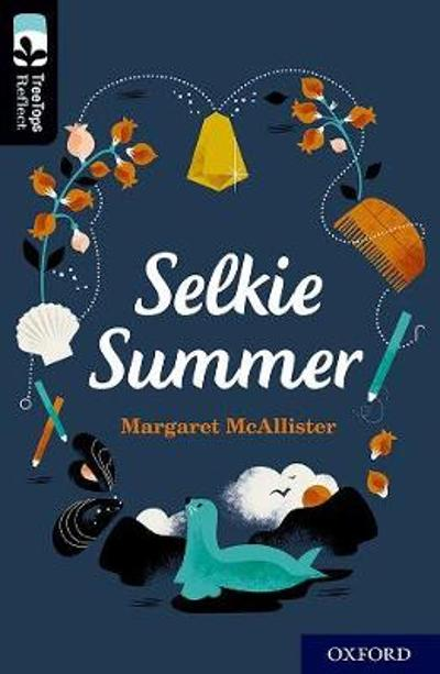 Oxford Reading Tree TreeTops Reflect: Oxford Level 20: Selkie Summer - Margaret McAllister