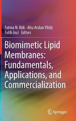 Biomimetic Lipid Membranes: Fundamentals, Applications, and Commercialization - Fatma N. Koek
