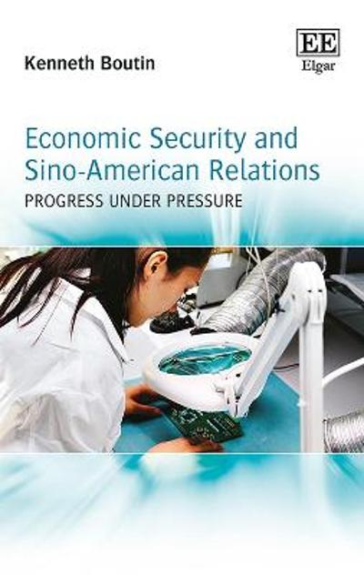 Economic Security and Sino-American Relations - Kenneth Boutin