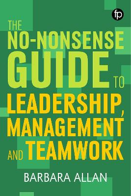 The No-Nonsense Guide to Leadership, Management and Teamwork - Barbara Allan