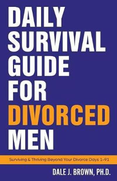 Daily Survival Guide for Divorced Men - Dale J Brown