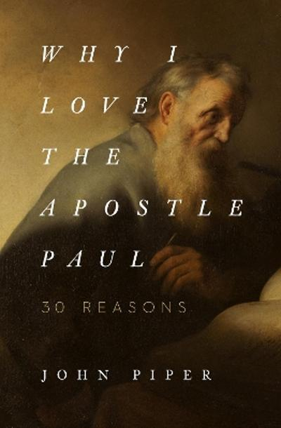 Why I Love the Apostle Paul - John Piper