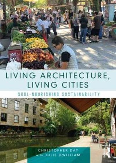 Living Architecture, Living Cities - Christopher Day