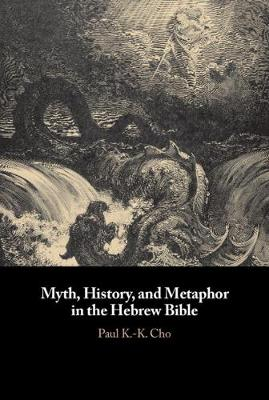 Myth, History, and Metaphor in the Hebrew Bible - Paul K.-K. Cho