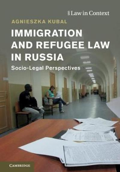 Immigration and Refugee Law in Russia - Agnieszka Kubal