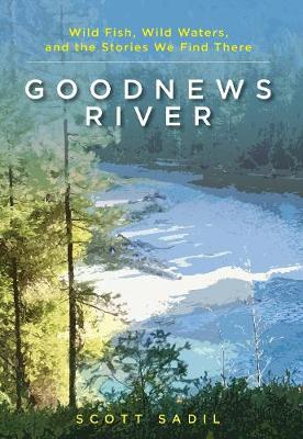 Goodnews River - Scott Sadil
