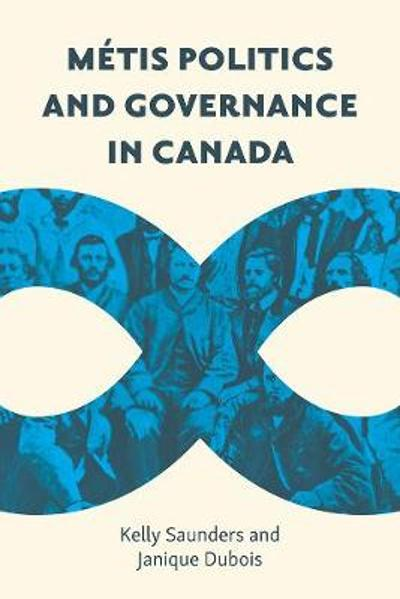 Metis Politics and Governance in Canada - Kelly Saunders