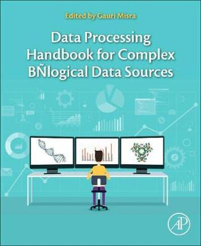Data Processing Handbook for Complex Biological Data Sources - Gauri Misra
