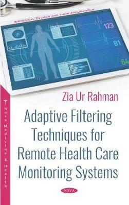 Adaptive Filtering Techniques for Remote Health Care Monitoring Systems - Zia Ur Rahman