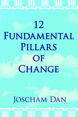 12 Fundamental Pillars of Change - Joscham, Dan