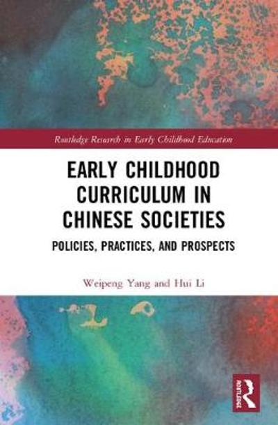 Early Childhood Curriculum in Chinese Societies - Weipeng Yang