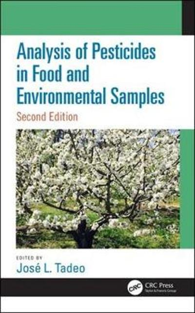 Analysis of Pesticides in Food and Environmental Samples, Second Edition - Jose L. Tadeo