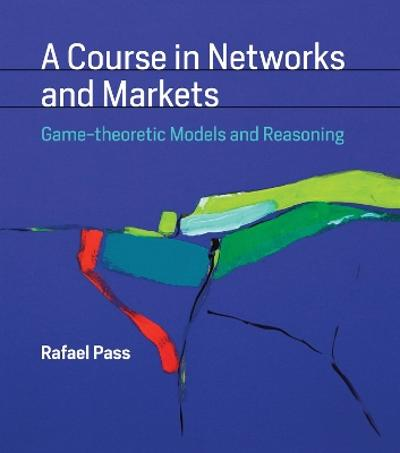 A Course in Networks and Markets - Rafael Pass