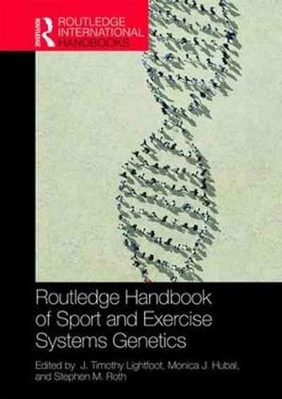 Routledge Handbook of Sport and Exercise Systems Genetics - J. Timothy Lightfoot