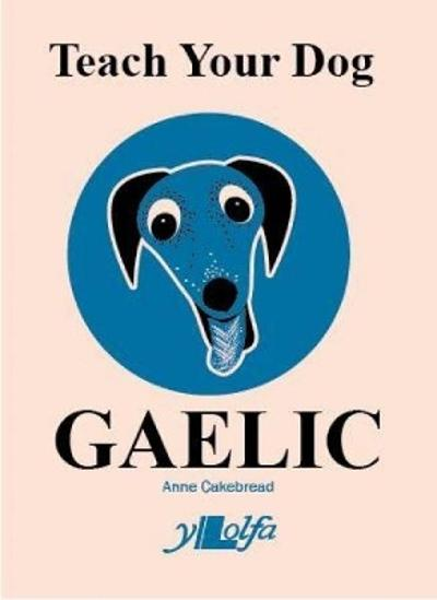 Teach Your Dog Gaelic - Anne Cakebread