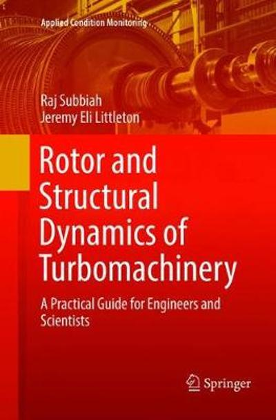 Rotor and Structural Dynamics of Turbomachinery - Raj Subbiah