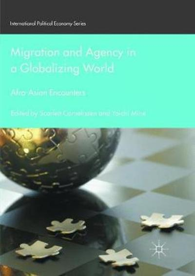 Migration and Agency in a Globalizing World - Scarlett Cornelissen